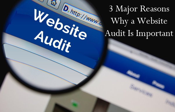 3 Major Reasons Why a Website Audit Is Important
