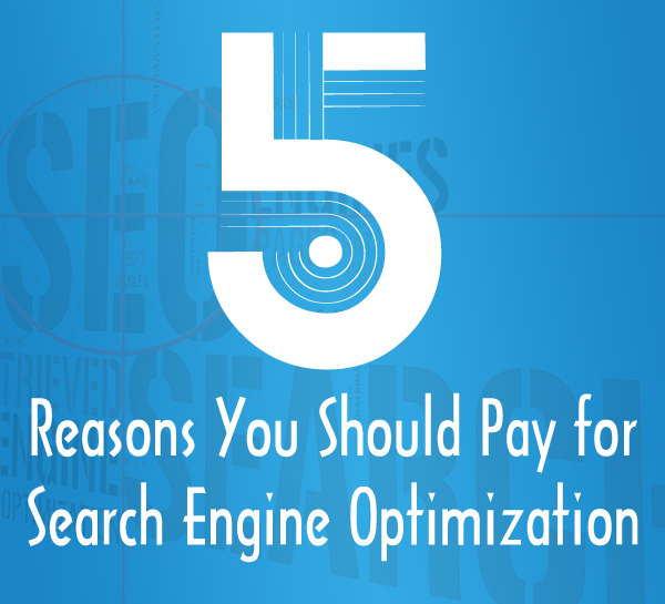5 Reasons You Should Pay for Search Engine Optimization